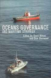 Oceans Governance and Maritime Strategy by David Wilson