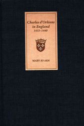 Charles d'Orléans in England, 1415-1440 by Mary-Jo Arn