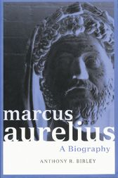 Marcus Aurelius by Anthony R Birley
