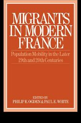 Migrants in Modern France by Philip E. Ogden