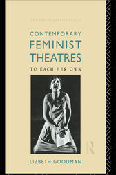 Contemporary Feminist Theatres by Lizbeth Goodman