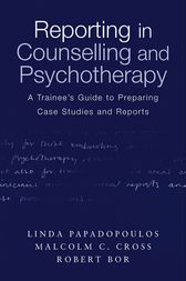 Reporting in Counselling and Psychotherapy by Linda Papadopoulos