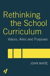 Rethinking the School Curriculum by John White
