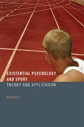 Existential Psychology and Sport by Mark Nesti