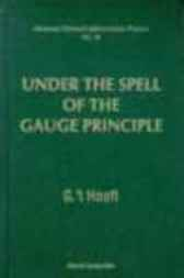 Under The Spell Of The Gauge Principle by G 't Hooft