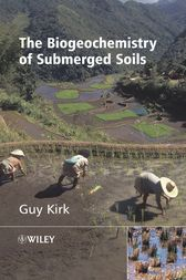The Biogeochemistry of Submerged Soils by Guy Kirk