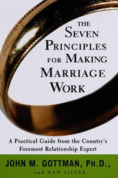 The Seven Principles for Making Marriage Work by John Phd Gottman