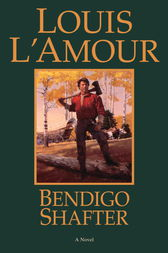 Bendigo Shafter by Louis L'Amour