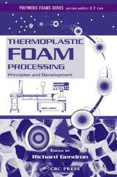 Thermoplastic Foam Processing by Richard Gendron