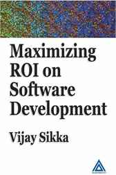 Maximizing ROI on Software Development by Vijay Sikka