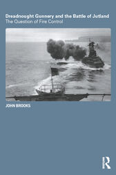 Dreadnought Gunnery and the Battle of Jutland by John Brooks