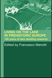 Living on the Lake in Prehistoric Europe by Francesco Menotti