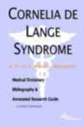 Cornelia de Lange Syndrome - A Medical Dictionary, Bibliography, and Annotated Research Guide to Internet References by James N. Parker