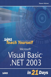 Sams Teach Yourself Microsoft Visual Basic .NET 2003 in 21 Days by Steven Holzner