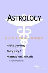 Astrology - A Medical Dictionary, Bibliography, and Annotated Research Guide to Internet References
