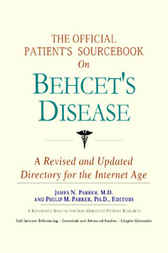 The Official Patient's Sourcebook on Behcet's Disease by James N. Parker