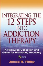 Integrating the 12 Steps into Addiction Therapy by James R. Finley