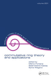 Commutative Ring Theory and Applications by Marco Fontana
