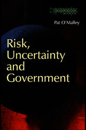 Risk, Uncertainty and Government by Pat O'Malley