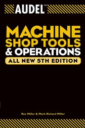 Audel Machine Shop Tools and Operations by Rex Miller