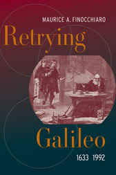 Retrying Galileo, 1633–1992 by Maurice A. Finocchiaro