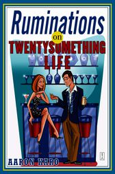 Ruminations on Twentysomething Life by Aaron Karo