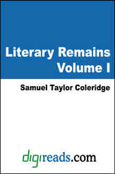 Literary Remains, Volume I by Samuel Taylor Coleridge