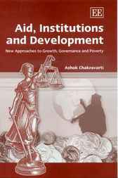 Aid, Institutions and Development by A. Chakravarti