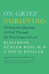 On Grief and Grieving by Elisabeth Kübler-Ross