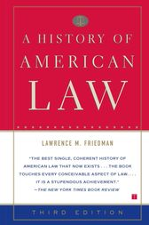 A History of American Law: Third Edition by Lawrence M. Friedman