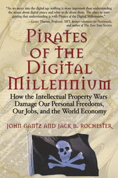 Pirates of the Digital Millennium by John Gantz