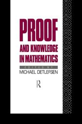 Proof and Knowledge in Mathematics by Michael Detlefsen