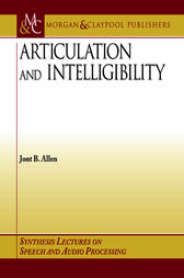 Articulation and Intelligibility by Jont B. Allen