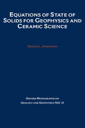 Equations of State for Solids in Geophysics and Ceramic Science by Orson Anderson