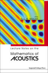 Lecture Notes On The Mathematics Of Acoustics by M. C. M. Wright
