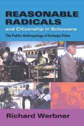 Reasonable Radicals and Citizenship in Botswana by Richard Werbner
