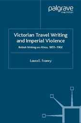 Victorian Travel Writing and Imperial Violence by Laura E. Franey