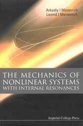 The Mechanics Of Nonlinear Systems With Internal Resonances by Arkadiy I Manevich