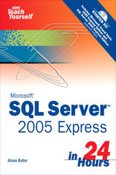 Sams Teach Yourself SQL Server 2005 Express in 24 Hours by Alison Balter