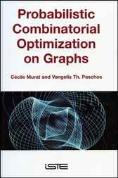 Probabilistic Combinatorial Optimization on Graphs by Cécile Murat; Vangelis Th. Paschos