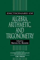 Dictionary of Algebra, Arithmetic, and Trigonometry by Steven G. Krantz