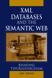 XML Databases and the Semantic Web by Bhavani Thuraisingham