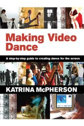 Making Video Dance by Katrina McPherson
