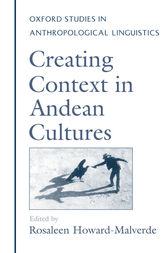 Creating Context in Andean Cultures by Rosaleen Howard-Malverde