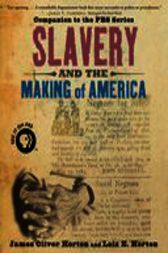 Slavery and the Making of America by James Oliver Horton