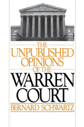 The Unpublished Opinions of the Warren Court by Bernard Schwartz