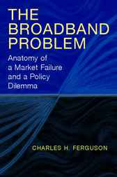 The Broadband Problem by Charles H. Ferguson