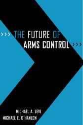 The Future of Arms Control by Michael A. Levi