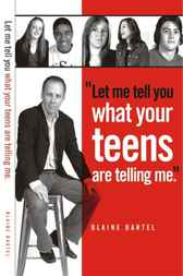 Let Me Tell You What Your Teens Are Telling Me by Blaine Bartel