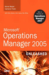 Microsoft Operations Manager 2005 Unleashed by Kerrie Meyler